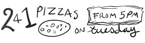 241 PIZZAS ON TUESDAYS FROM 5PM